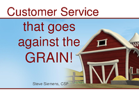 Customer Service that goes against the GRAIN!
