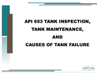 API 653 Tank Inspection, Tank Maintenance, and Causes of Tank Failure