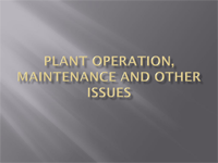 Plant Operation, Maintenance and Other Issues