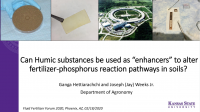 Can Humic substances be used as enhancers to alter fertilizer-phosphorus reaction pathways in soils – Hettiarachchi and Weeks